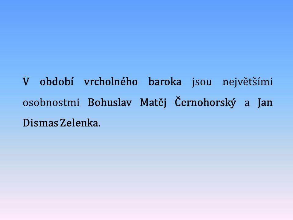V období vrcholného baroka jsou největšími osobnostmi Bohuslav Matěj Černohorský a Jan Dismas Zelenka.