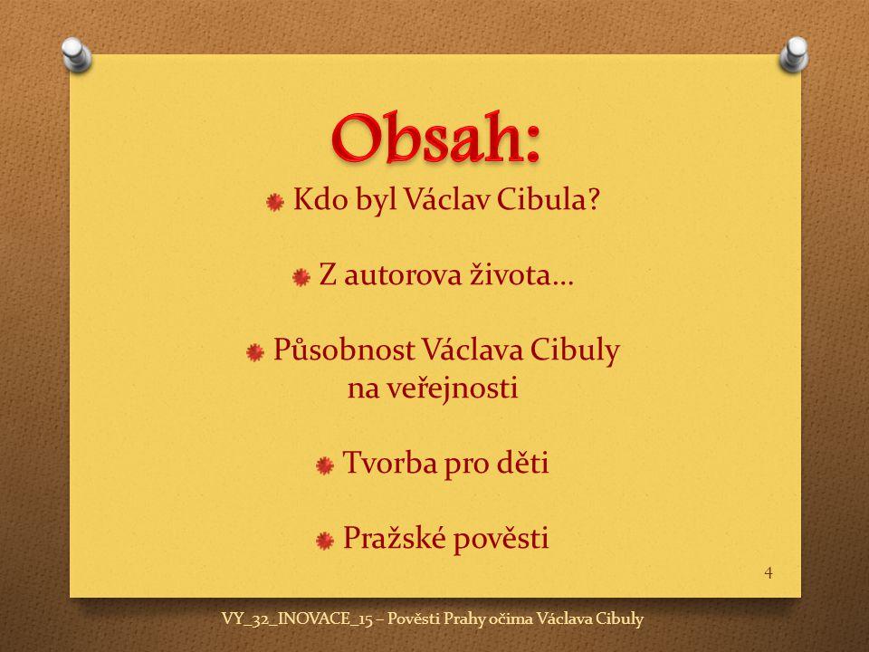 Obsah: Kdo byl Václav Cibula Z autorova života…