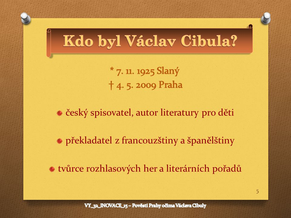 Kdo byl Václav Cibula * 7. 11. 1925 Slaný † 4. 5. 2009 Praha