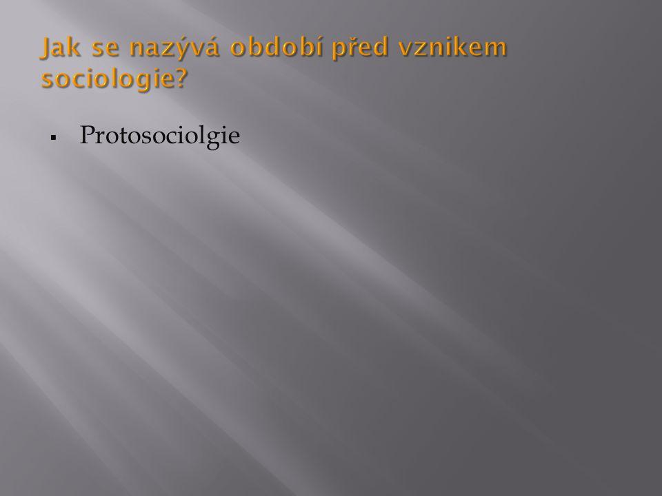 Jak se nazývá období před vznikem sociologie