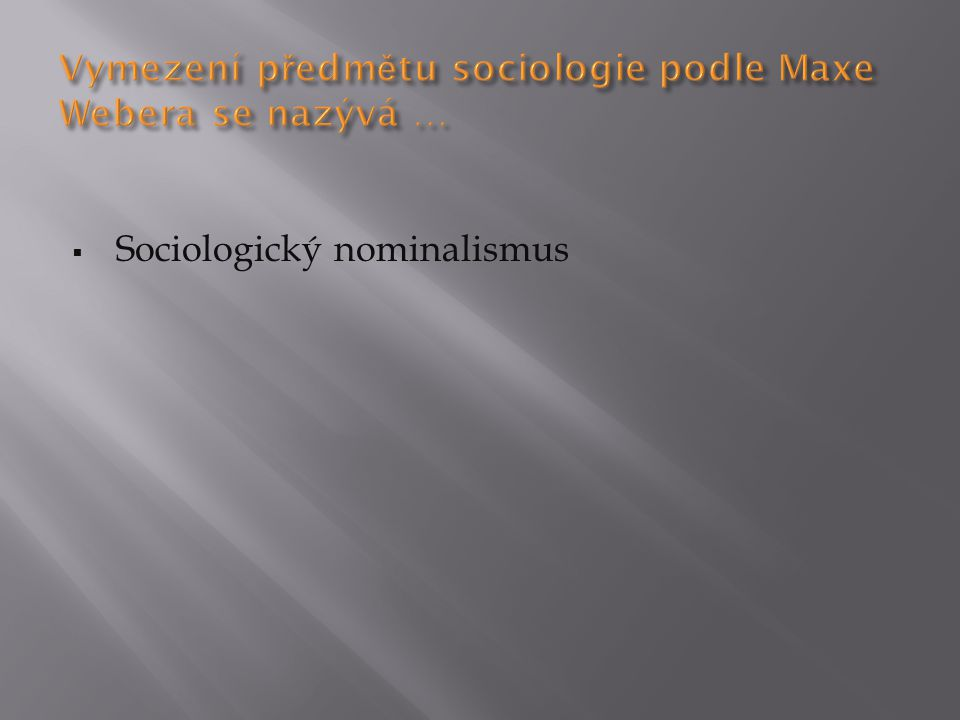 Vymezení předmětu sociologie podle Maxe Webera se nazývá …