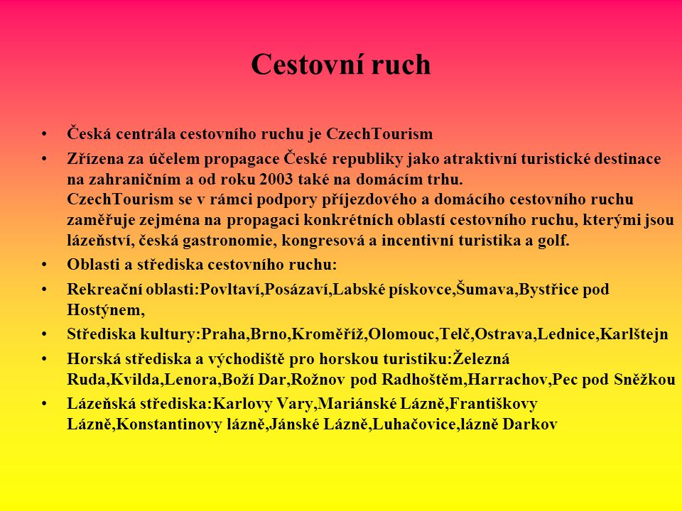 Cestovní ruch Česká centrála cestovního ruchu je CzechTourism