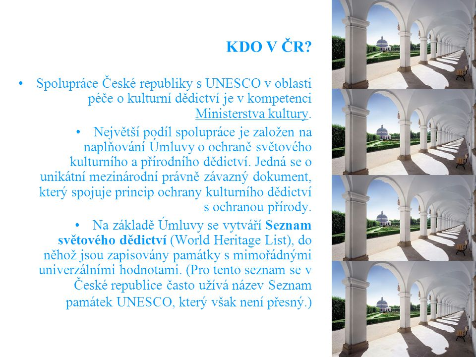 KDO V ČR Spolupráce České republiky s UNESCO v oblasti péče o kulturní dědictví je v kompetenci Ministerstva kultury.