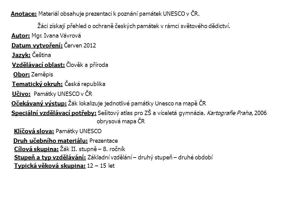 Anotace: Materiál obsahuje prezentaci k poznání památek UNESCO v ČR.