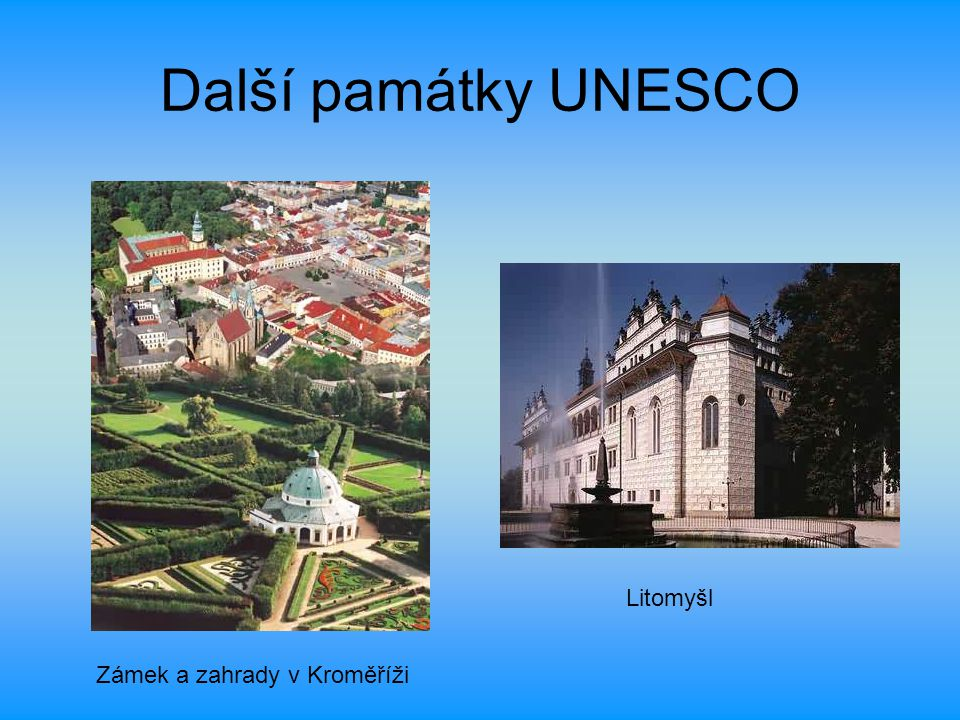 Další památky UNESCO Litomyšl Zámek a zahrady v Kroměříži