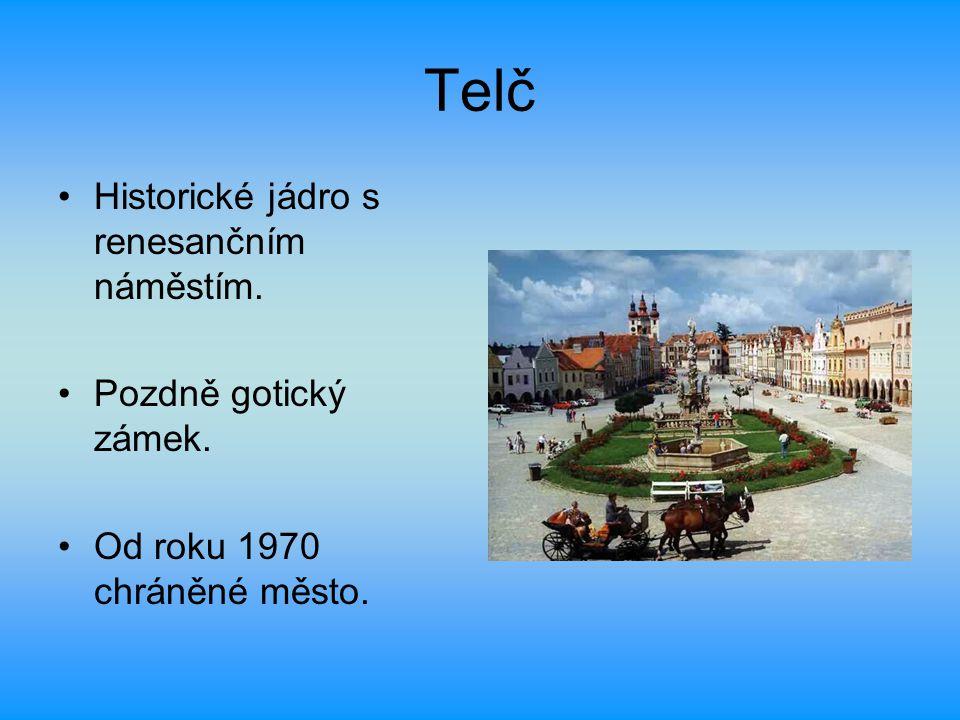 Telč Historické jádro s renesančním náměstím. Pozdně gotický zámek.