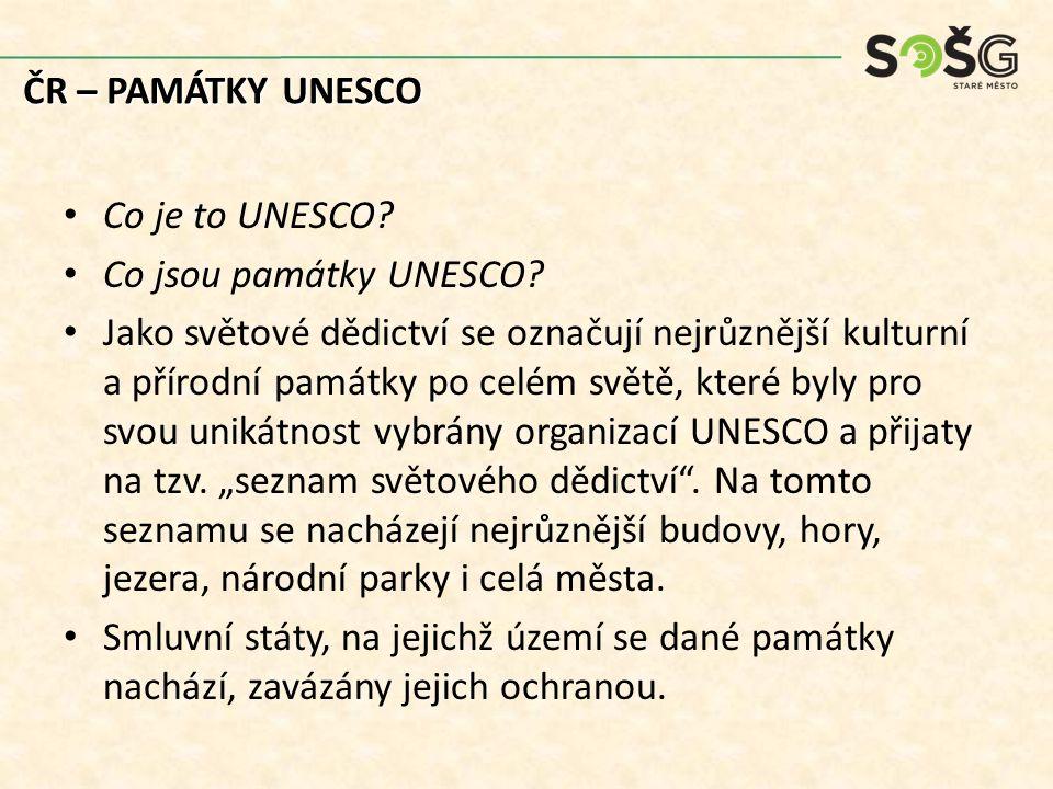 ČR – PAMÁTKY UNESCO Co je to UNESCO Co jsou památky UNESCO