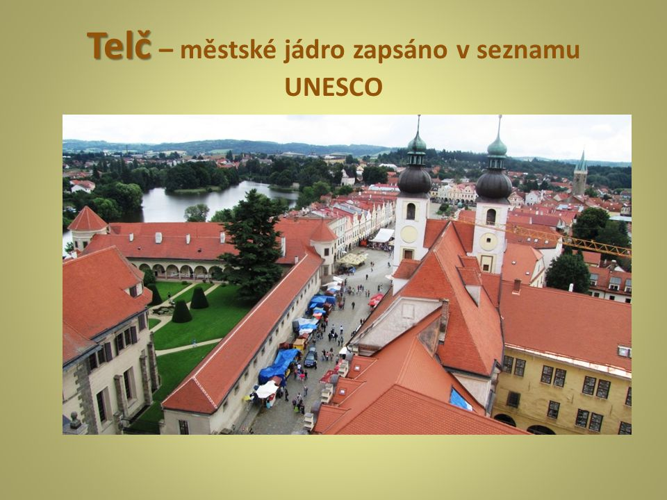 Telč – městské jádro zapsáno v seznamu UNESCO