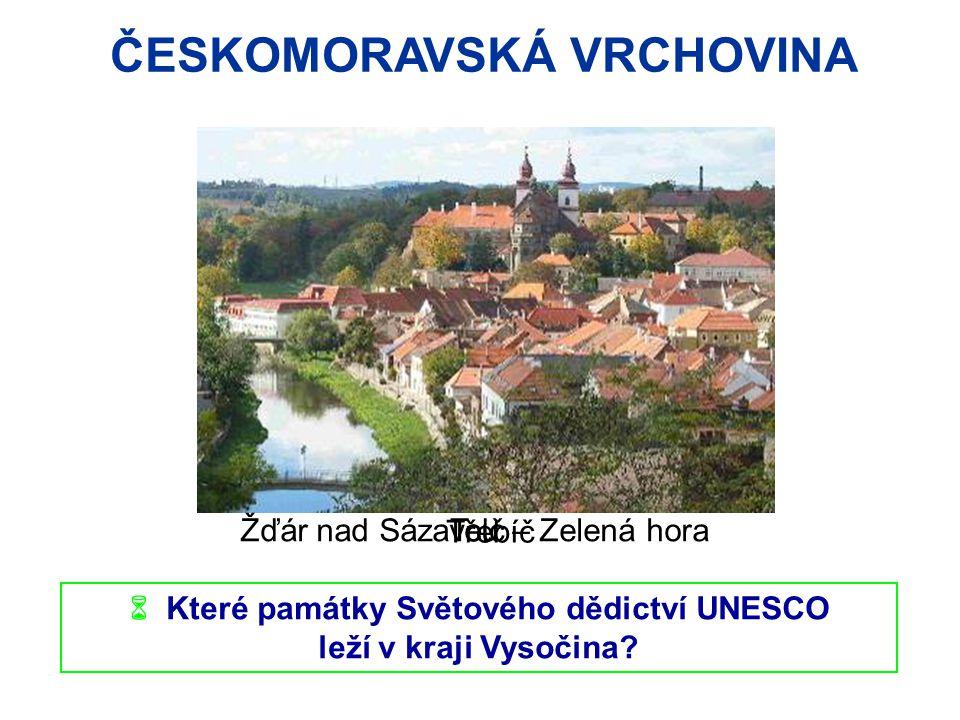 ČESKOMORAVSKÁ VRCHOVINA  Které památky Světového dědictví UNESCO