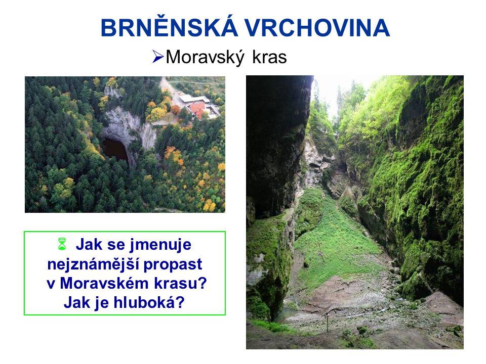 BRNĚNSKÁ VRCHOVINA Moravský kras  Jak se jmenuje nejznámější propast