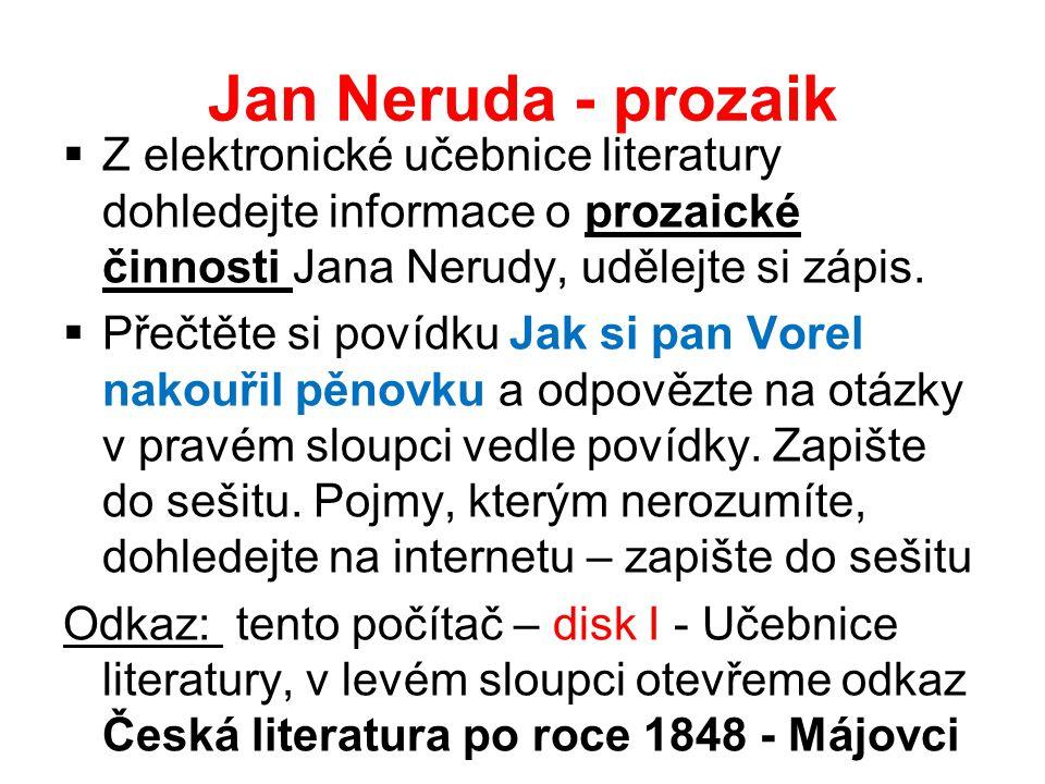 Jan Neruda - prozaik Z elektronické učebnice literatury dohledejte informace o prozaické činnosti Jana Nerudy, udělejte si zápis.