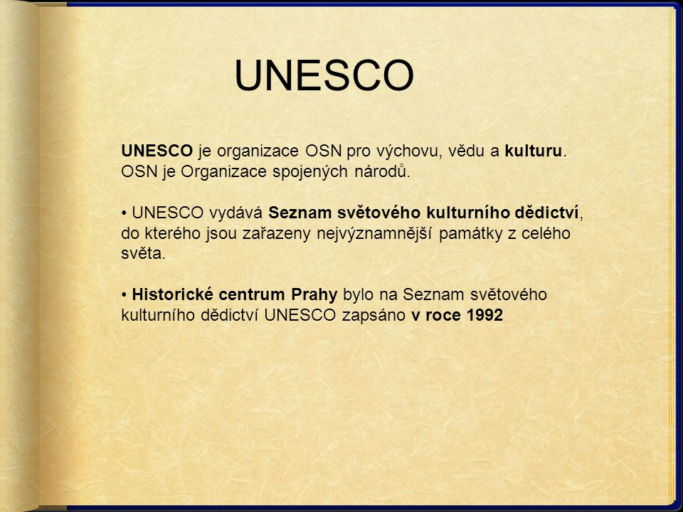 UNESCO UNESCO je organizace OSN pro výchovu, vědu a kulturu. OSN je Organizace spojených národů.