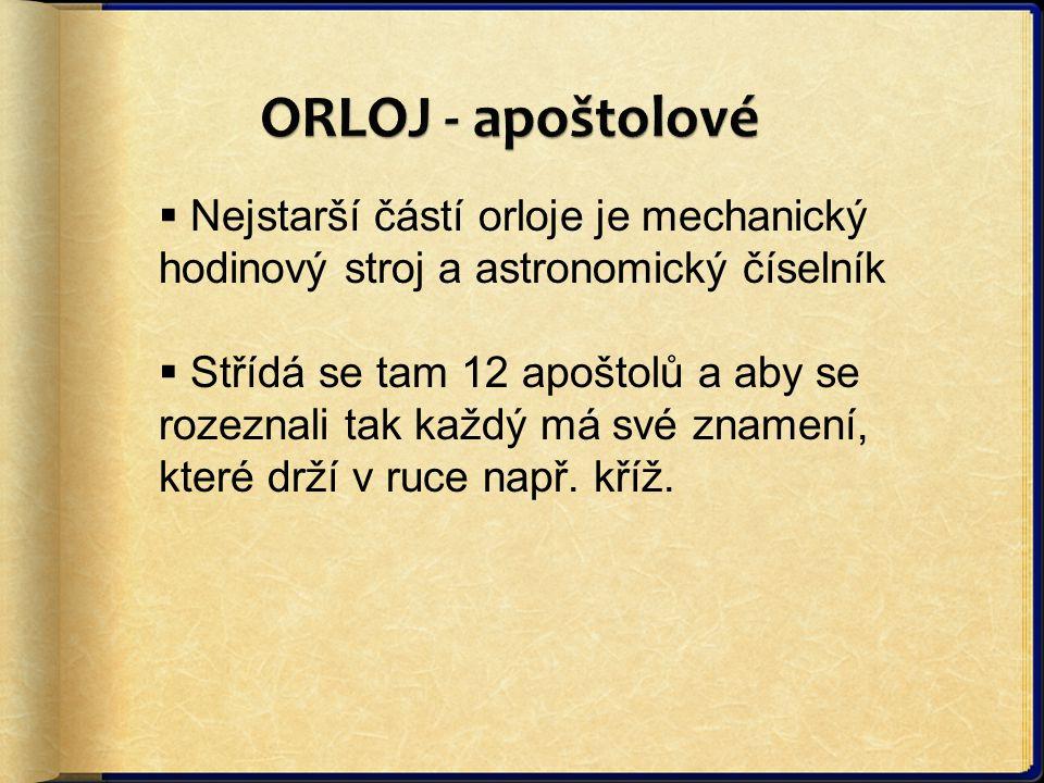 ORLOJ - apoštolové Nejstarší částí orloje je mechanický hodinový stroj a astronomický číselník.