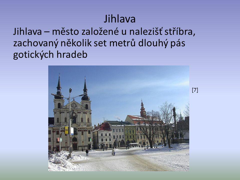 Jihlava Jihlava – město založené u nalezišť stříbra, zachovaný několik set metrů dlouhý pás gotických hradeb.