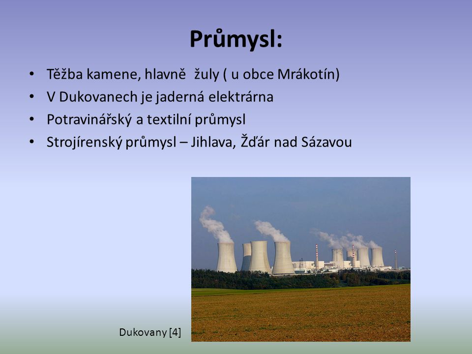 Průmysl: Těžba kamene, hlavně žuly ( u obce Mrákotín)