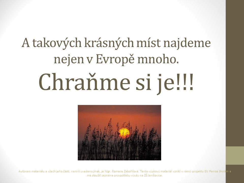 A takových krásných míst najdeme nejen v Evropě mnoho. Chraňme si je!!!