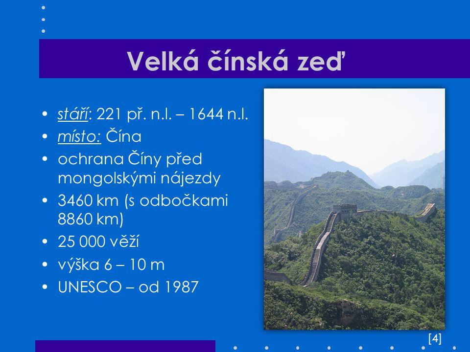 Velká čínská zeď stáří: 221 př. n.l. – 1644 n.l. místo: Čína
