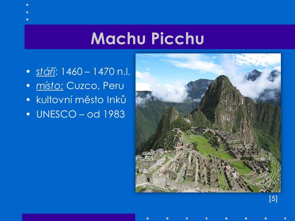 Machu Picchu stáří: 1460 – 1470 n.l. místo: Cuzco, Peru