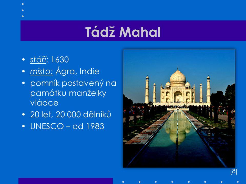 Tádž Mahal stáří: 1630 místo: Ágra, Indie