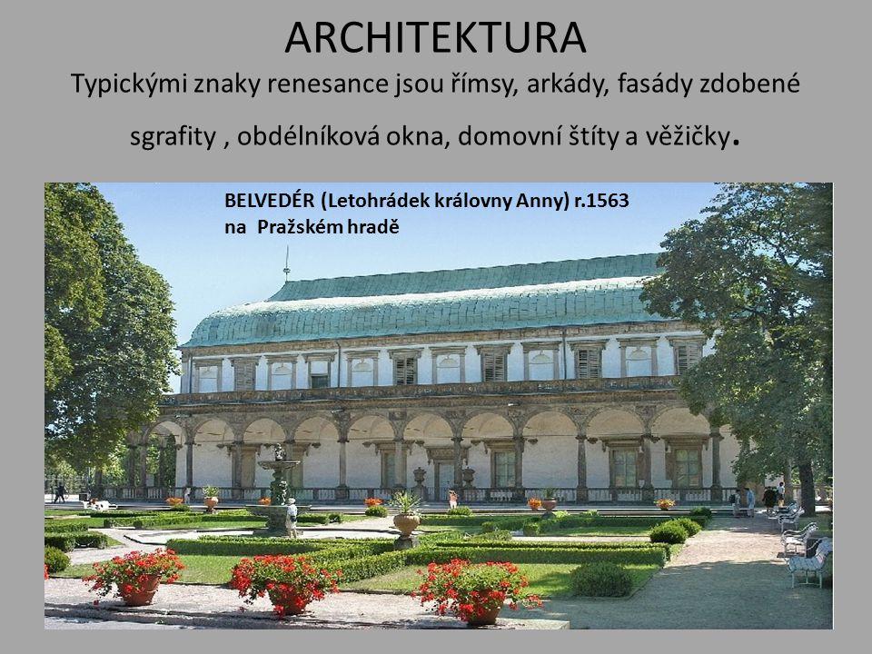 ARCHITEKTURA Typickými znaky renesance jsou římsy, arkády, fasády zdobené sgrafity , obdélníková okna, domovní štíty a věžičky.