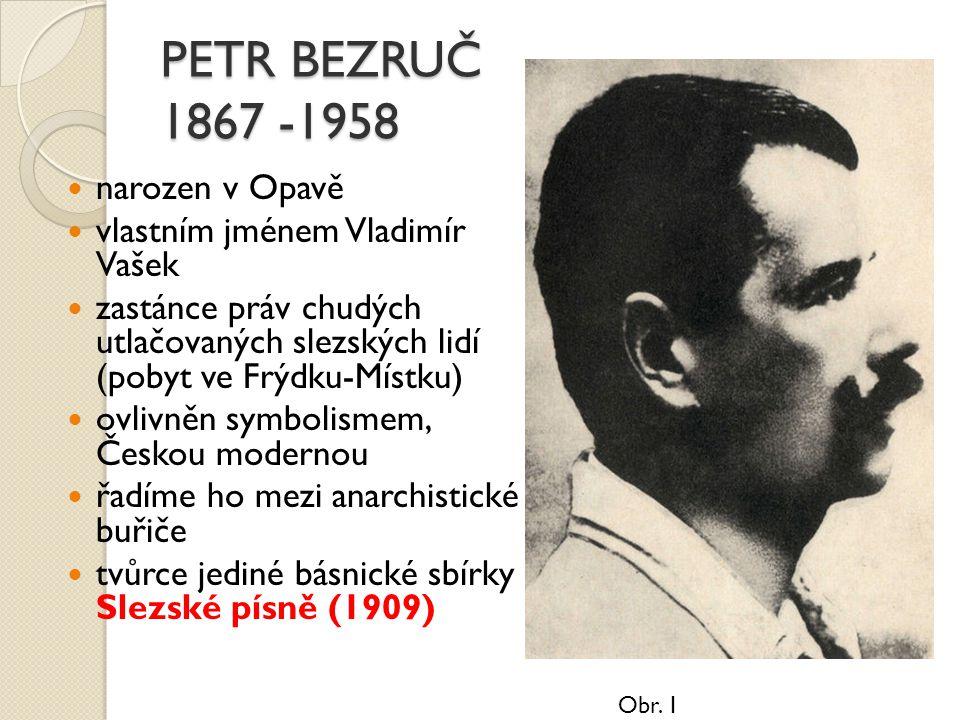 PETR BEZRUČ 1867 -1958 narozen v Opavě vlastním jménem Vladimír Vašek