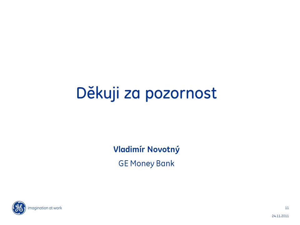 Děkuji za pozornost Vladimír Novotný GE Money Bank