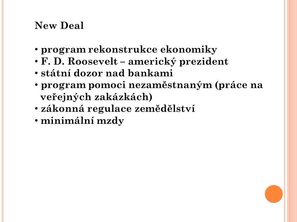 New Deal program rekonstrukce ekonomiky. F. D. Roosevelt – americký prezident. státní dozor nad bankami.