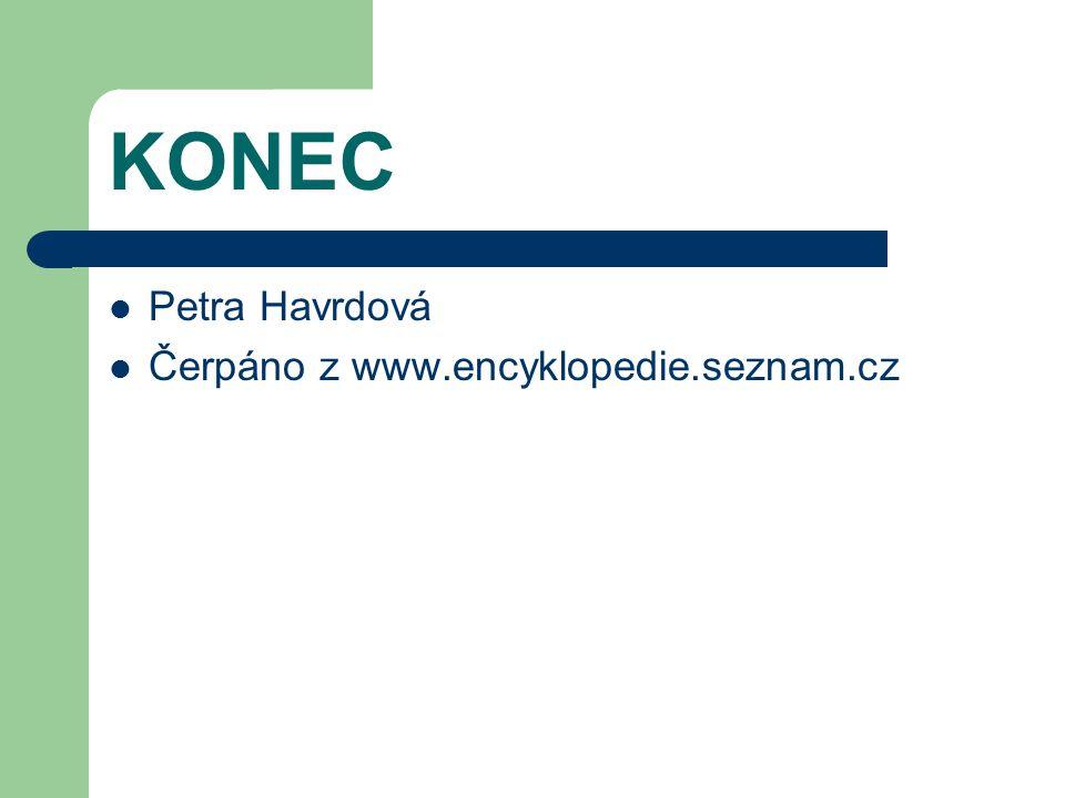 KONEC Petra Havrdová Čerpáno z www.encyklopedie.seznam.cz