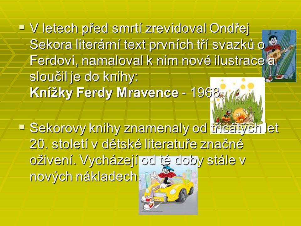 V letech před smrtí zrevidoval Ondřej Sekora literární text prvních tří svazků o Ferdovi, namaloval k nim nové ilustrace a sloučil je do knihy: Knížky Ferdy Mravence - 1968