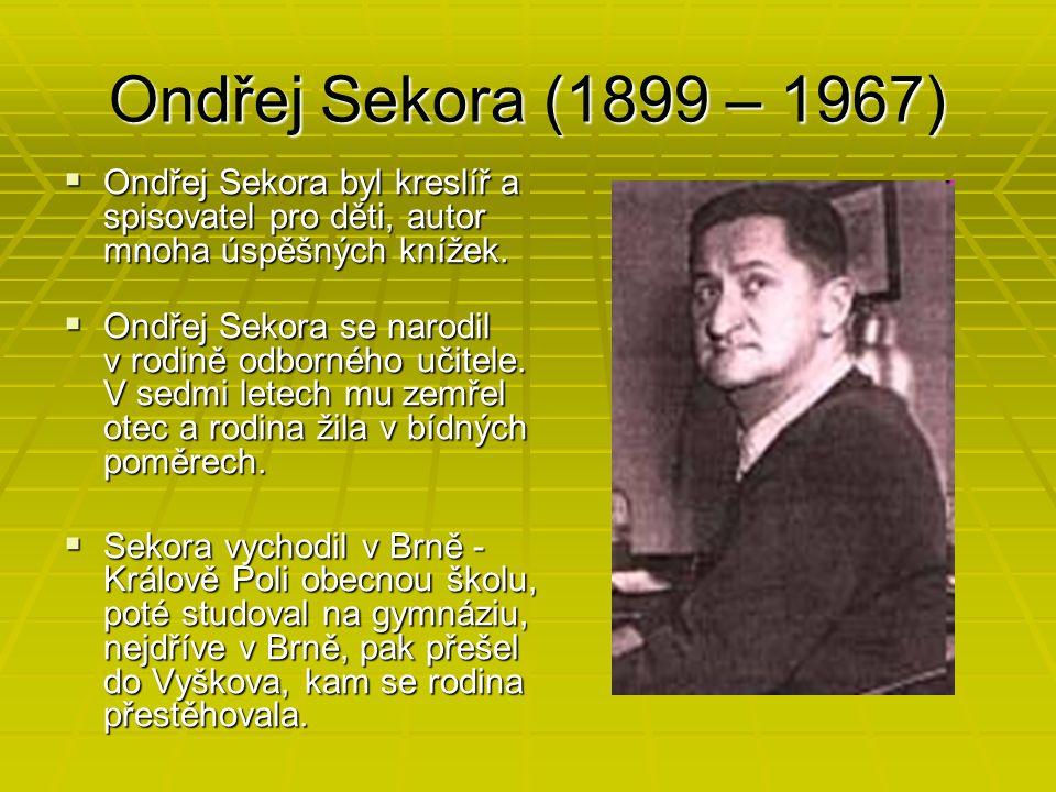 Ondřej Sekora (1899 – 1967) Ondřej Sekora byl kreslíř a spisovatel pro děti, autor mnoha úspěšných knížek.