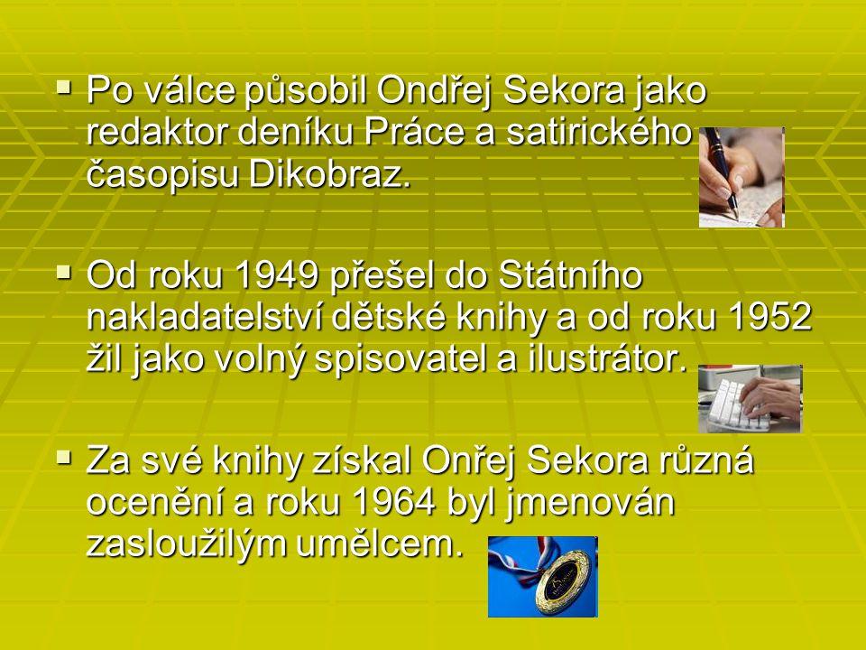Po válce působil Ondřej Sekora jako redaktor deníku Práce a satirického časopisu Dikobraz.