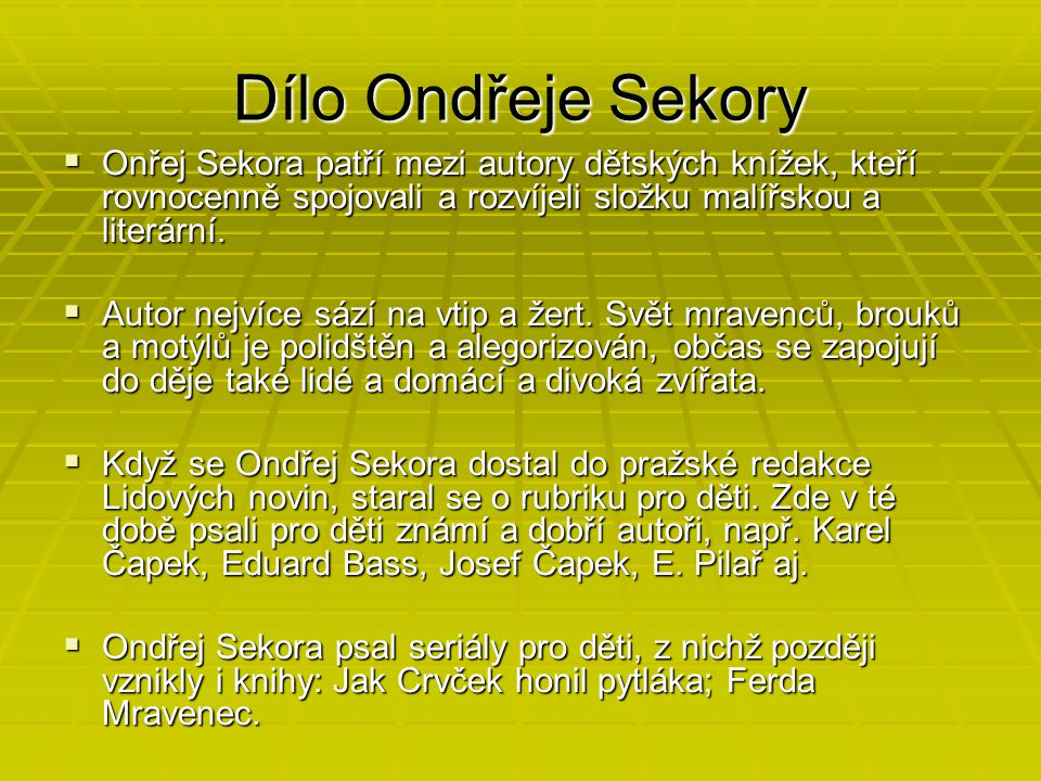 Dílo Ondřeje Sekory Onřej Sekora patří mezi autory dětských knížek, kteří rovnocenně spojovali a rozvíjeli složku malířskou a literární.