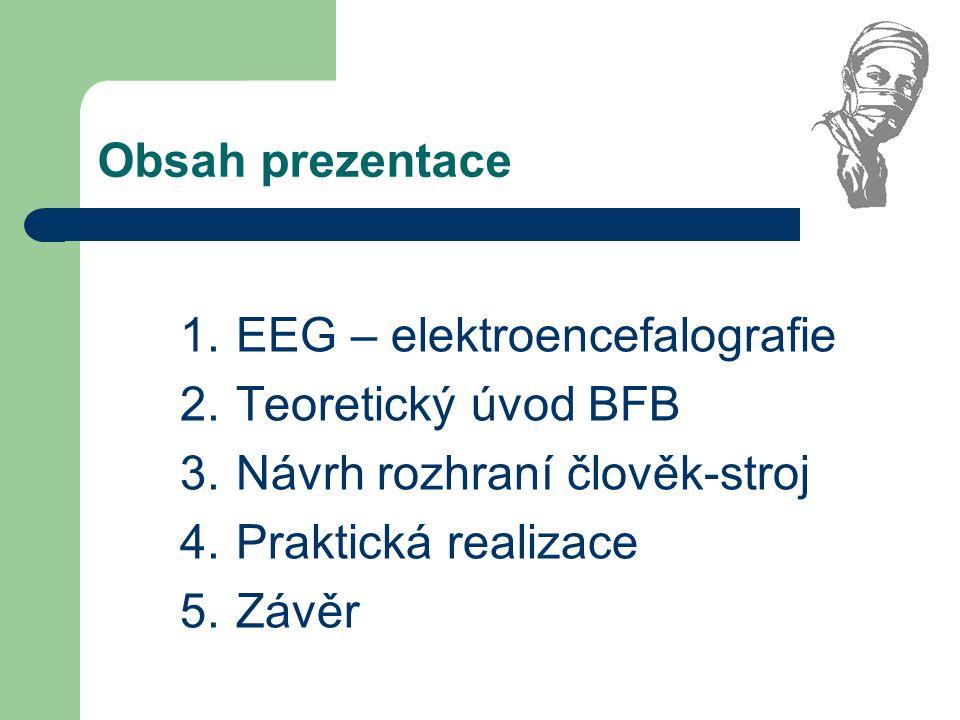 Obsah prezentace EEG – elektroencefalografie. Teoretický úvod BFB. Návrh rozhraní člověk-stroj. Praktická realizace.