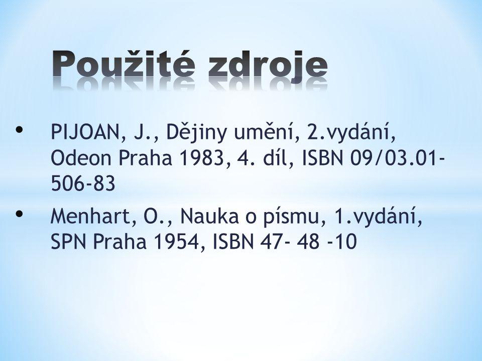Použité zdroje PIJOAN, J., Dějiny umění, 2.vydání, Odeon Praha 1983, 4. díl, ISBN 09/03.01- 506-83.
