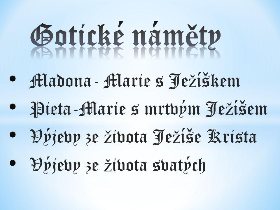 Gotické náměty Madona- Marie s Ježíškem Pieta-Marie s mrtvým Ježíšem