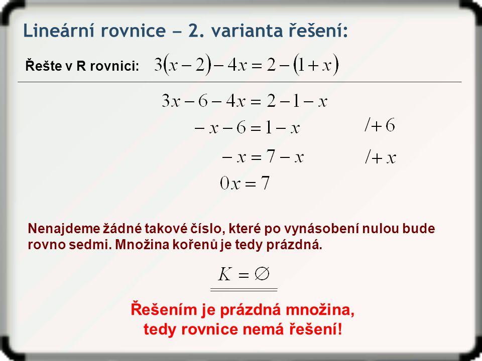Řešením je prázdná množina, tedy rovnice nemá řešení!