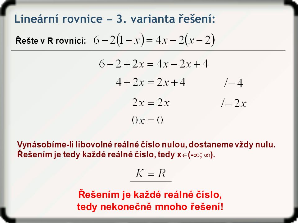 Řešením je každé reálné číslo, tedy nekonečně mnoho řešení!
