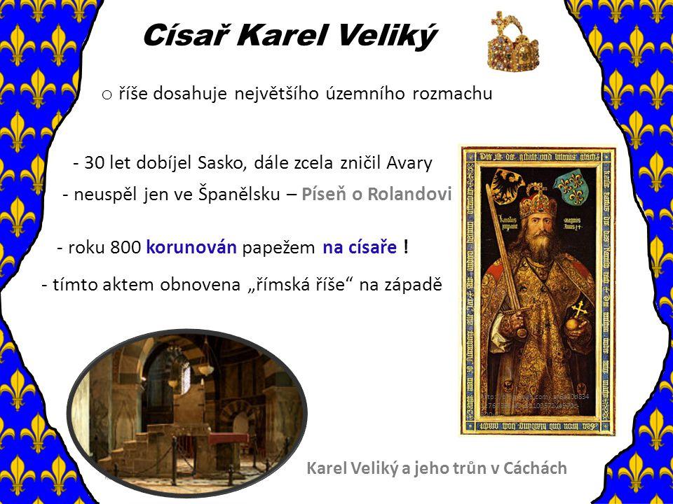 Císař Karel Veliký říše dosahuje největšího územního rozmachu