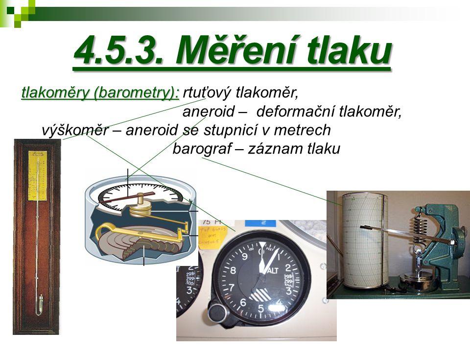 4.5.3. Měření tlaku tlakoměry (barometry): rtuťový tlakoměr, aneroid – deformační tlakoměr, výškoměr – aneroid se stupnicí v metrech.
