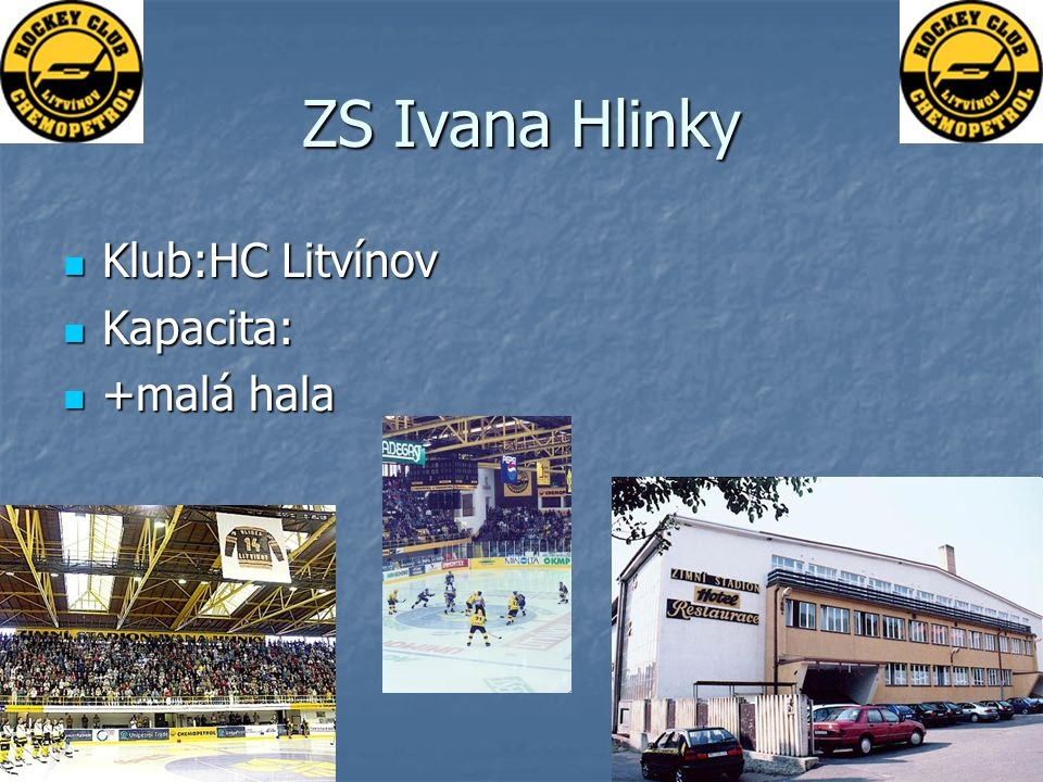 ZS Ivana Hlinky Klub:HC Litvínov Kapacita: +malá hala