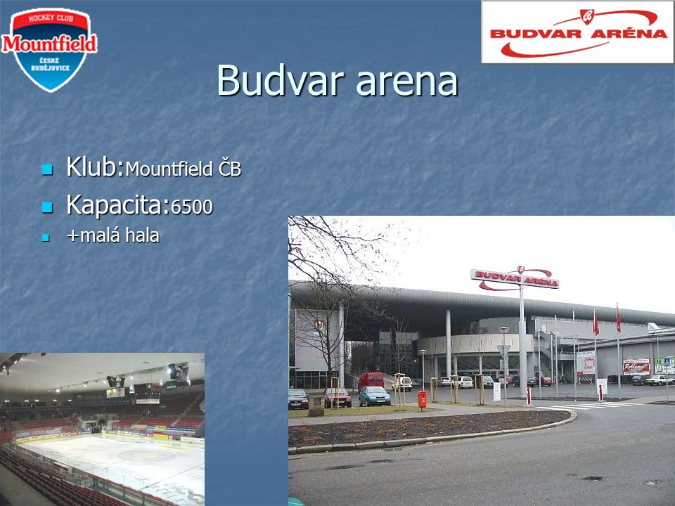 Budvar arena Klub:Mountfield ČB Kapacita:6500 +malá hala