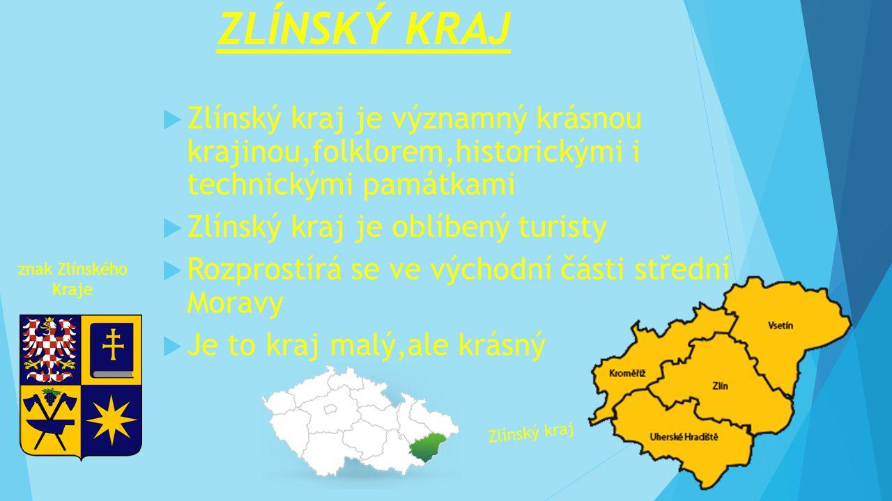 ZLÍNSKÝ KRAJ Zlínský kraj je významný krásnou krajinou,folklorem,historickými i technickými památkami.