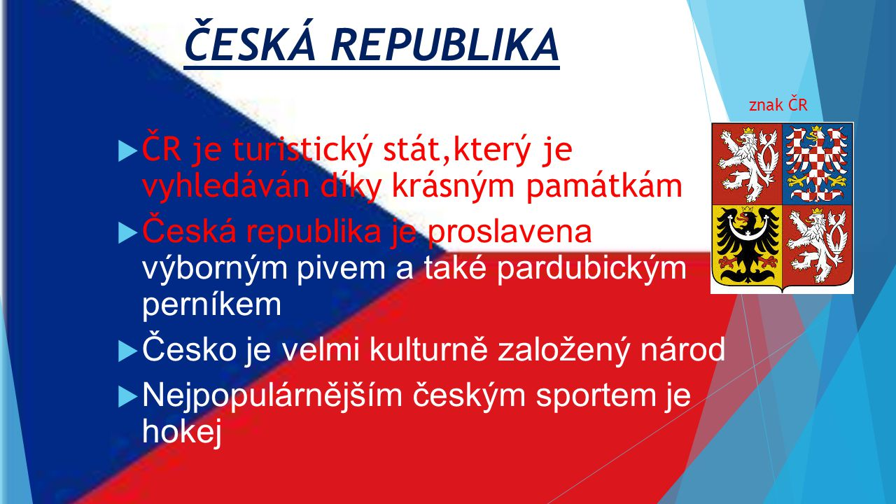 ČESKÁ REPUBLIKA znak ČR. ČR je turistický stát,který je vyhledáván díky krásným památkám.