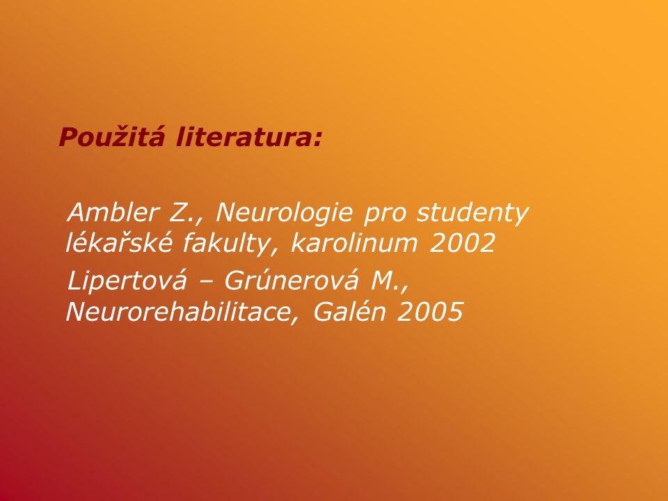 Použitá literatura: Ambler Z., Neurologie pro studenty lékařské fakulty, karolinum 2002.