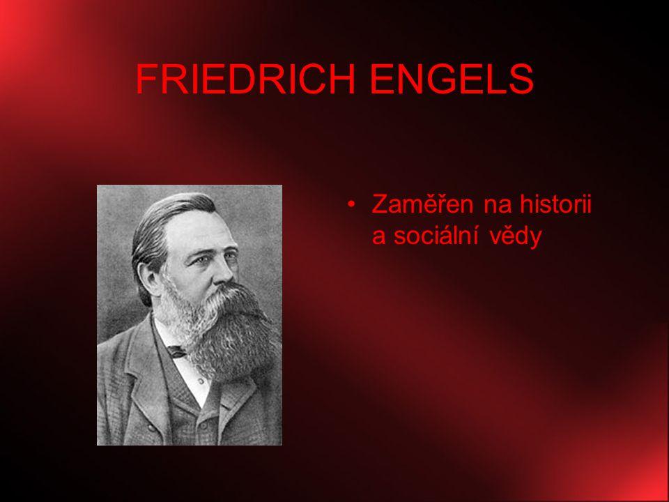 FRIEDRICH ENGELS Zaměřen na historii a sociální vědy