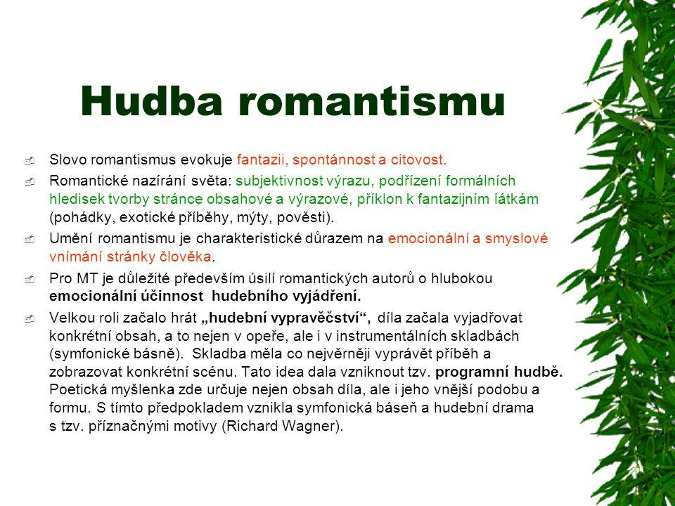 Hudba romantismu Slovo romantismus evokuje fantazii, spontánnost a citovost.