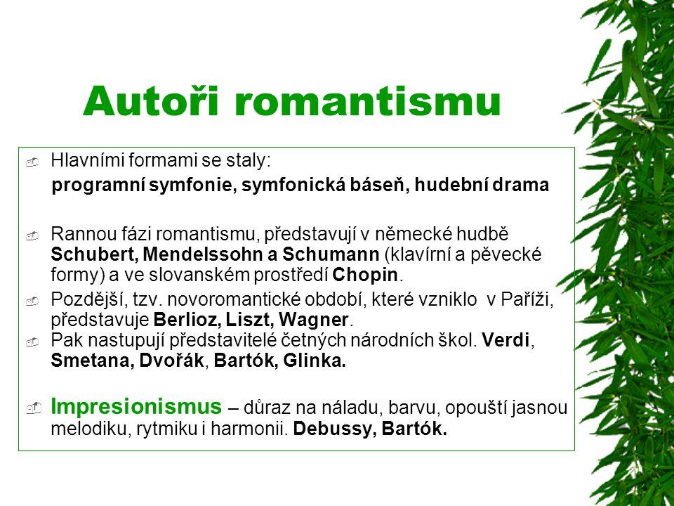 Autoři romantismu Hlavními formami se staly: programní symfonie, symfonická báseň, hudební drama.