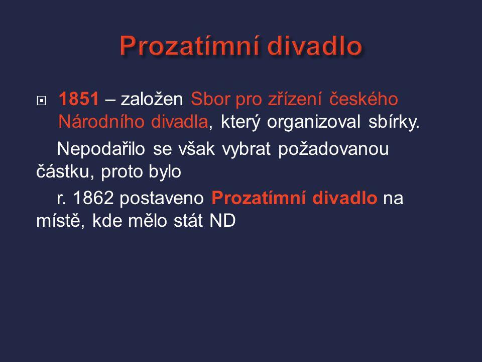 Prozatímní divadlo 1851 – založen Sbor pro zřízení českého Národního divadla, který organizoval sbírky.