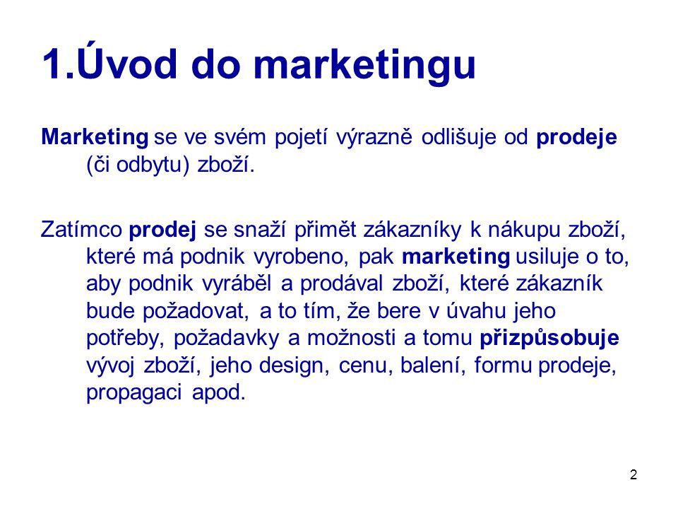 1.Úvod do marketingu Marketing se ve svém pojetí výrazně odlišuje od prodeje (či odbytu) zboží.