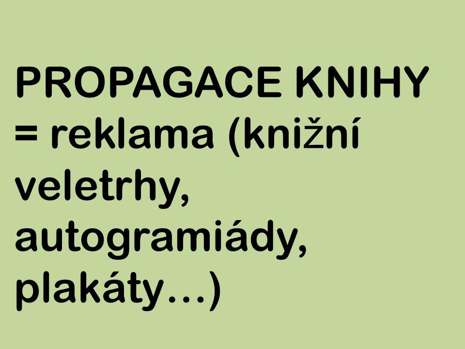 PROPAGACE KNIHY = reklama (knižní veletrhy, autogramiády, plakáty…)